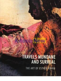Travels Mundane & Surreal Art Of Esther Rahim